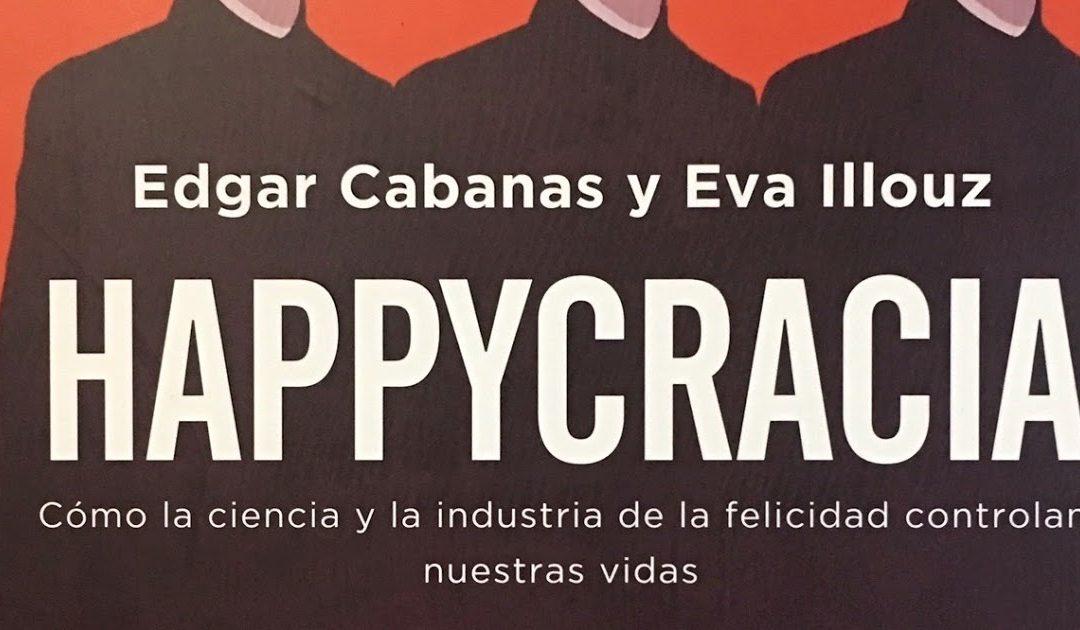 Reseña del libro Happycracia. Cómo la ciencia y la industria de la felicidad controlan nuestras vidas.